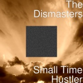 The Dismasters - Small Time Hustler
