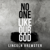 Lincoln Brewster - No One Like Our God artwork