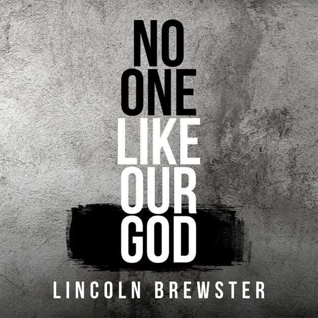 No One Like Our God by Lincoln Brewster
