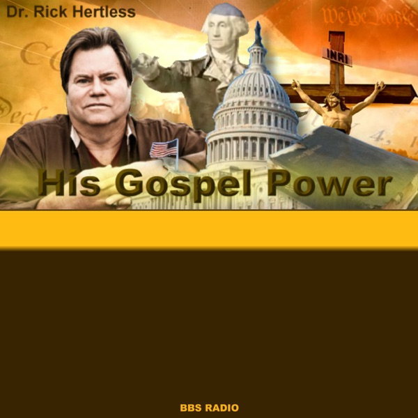 His Gospel Power with Dr Rick Hertless