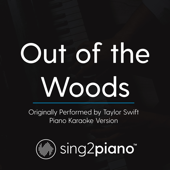 Out of the Woods (Originally Performed by Taylor Swift) [Piano Karaoke Version]