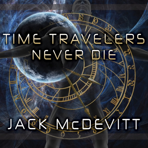 Time Travelers Never Die By Jack Mcdevitt On Itunes