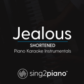 Jealous (Shortened & Higher Key - Originally Performed by Labrinth) [Piano Karaoke Version]