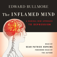 Edward Bullmore - The Inflamed Mind: A Radical New Approach to Depression (Unabridged) artwork