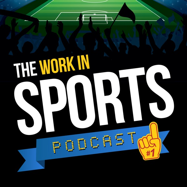 The Ins and Outs of Being a Sports Reporter – Work in Sports Podcast