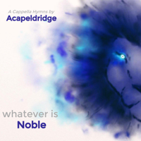 Acapeldridge - Whatever Is Noble artwork