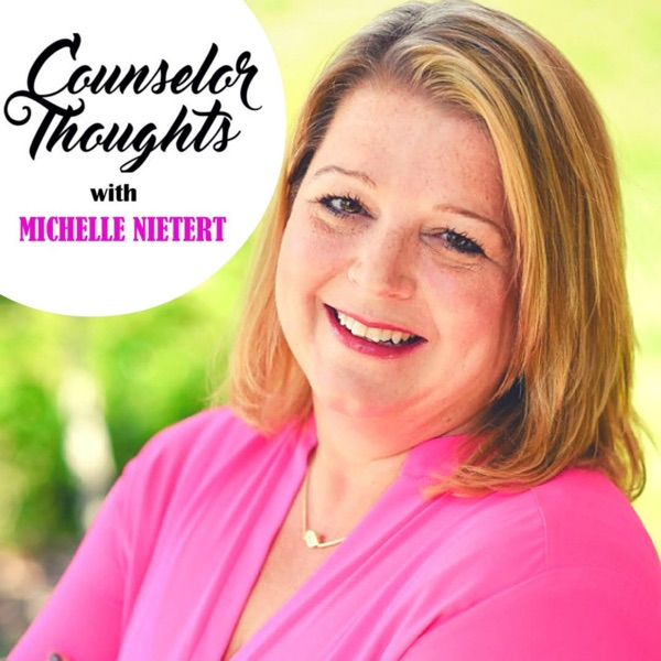 Counselor Thoughts with Michelle Nietert