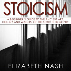 Stoicism: A Beginner's Guide to the Ancient Art, History and Wisdom of the Stoic Philosophy (Unabridged)