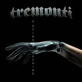Tremonti – A Dying Machine [iTunes Match M4A] | iplusall.4fullz.com