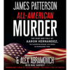 James Patterson & Alex Abramovich - All-American Murder: The Rise and Fall of Aaron Hernandez, the Superstar Whose Life Ended on Murderers' Row (Unabridged) artwork