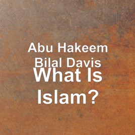 What Is Islam? by Abu Hakeem Bilal Davis on Apple Music