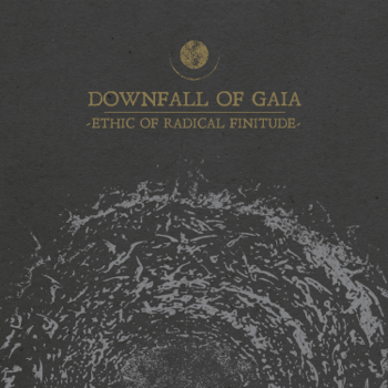 Downfall Of Gaia Ethic of Radical Finitude music review
