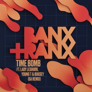 Banx & Ranx - Time Bomb feat. Lady Leshurr, Young T & Bugsey [GA Remix]