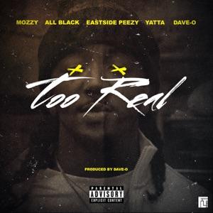 Too Real (feat. Mozzy, ALLBLACK, EastSide Peezy, Yatta) - Single Mp3 Download