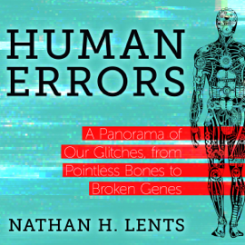 Human Errors: A Panorama of Our Glitches, from Pointless Bones to Broken Genes (Unabridged) audiobook