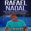 Clayton Geoffreys - Rafael Nadal: The Inspiring Story of One of Tennis' Greatest Legends (Unabridged) Grafik