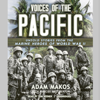 Adam Makos & Marcus Brotherton - Voices of the Pacific: Untold Stories from the Marine Heroes of World War II  artwork