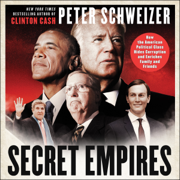 Download Secret Empires: How the American Political Class Hides Corruption and Enriches Family and Friends (Unabridged) Audio Book