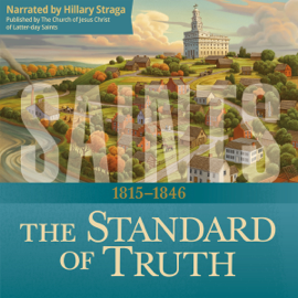 Saints: The Story of the Church of Jesus Christ in the Latter Days: The Standard of Truth: 1815–1846 (Unabridged) audiobook