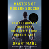 Grant Wahl - Masters of Modern Soccer: How the World's Best Play the 21st-Century Game (Unabridged) Grafik