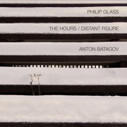 Philip Glass: The Hours / Distant Figure - Anton Batagov