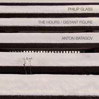 Anton Batagov - Philip Glass: The Hours / Distant Figure artwork