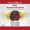 Scott D. Anthony, Clark G. Gilbert & Mark W. Johnson - Dual Transformation: How to Reposition Today's Business While Creating the Future artwork