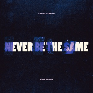 Camila Cabello - Never Be the Same feat. Kane Brown
