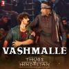 Vashmalle From Thugs of Hindostan - Sukhwinder Singh, Vishal Dadlani & Ajay-Atul mp3