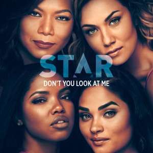 """Don't You Look at Me (From """"Star"""" Season 3) [feat. Brittany O'Grady & Evan Ross] - Single Mp3 Download"""