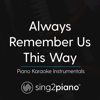 Always Remember Us This Way (Lower Key) Originally Performed by Lady Gaga] [Piano Karaoke Version] - Sing2Piano