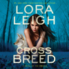 Lora Leigh - Cross Breed (Unabridged)  artwork