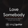 Love Somebody (Originally Performed by Maroon 5) [Acoustic Guitar Karaoke] - Sing2Guitar