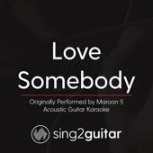 Love Somebody (Originally Performed by Maroon 5) [Acoustic Guitar Karaoke]