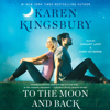 Karen Kingsbury - To the Moon and Back (Unabridged)  artwork