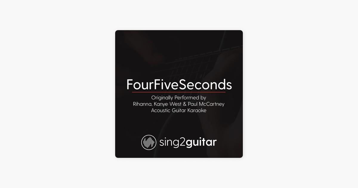 Sing2Guitar的《Fourfiveseconds (Originally Performed by Rihanna & Kanye West  & Paul Mccartney) [Acoustic Guitar Karaoke] - Single》