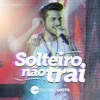 Solteiro Não Trai (Ao Vivo) - Single