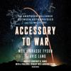 Neil de Grasse Tyson & Avis Lang - Accessory to War: The Unspoken Alliance Between Astrophysics and the Military (Unabridged)  artwork