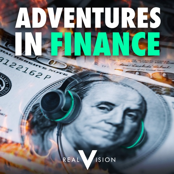 Adventures in Finance: A Real Vision Podcast