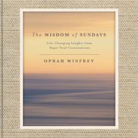 The Wisdom of Sundays: Life-Changing Insights from Super Soul Conversations (Unabridged) audiobook