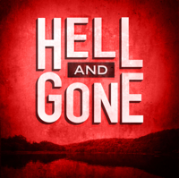 Podcast cover art for Hell and Gone