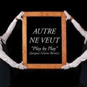 Autre Ne Veut - Play by Play (Jacques Greene remix)
