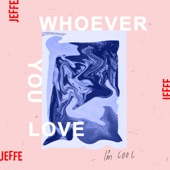 JEFFE - Whoever You Love, I'm Cool
