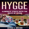 Hygge: Eliminate Stress with the Rules of Hygge (Unabridged) - Astrid S. Nielsen