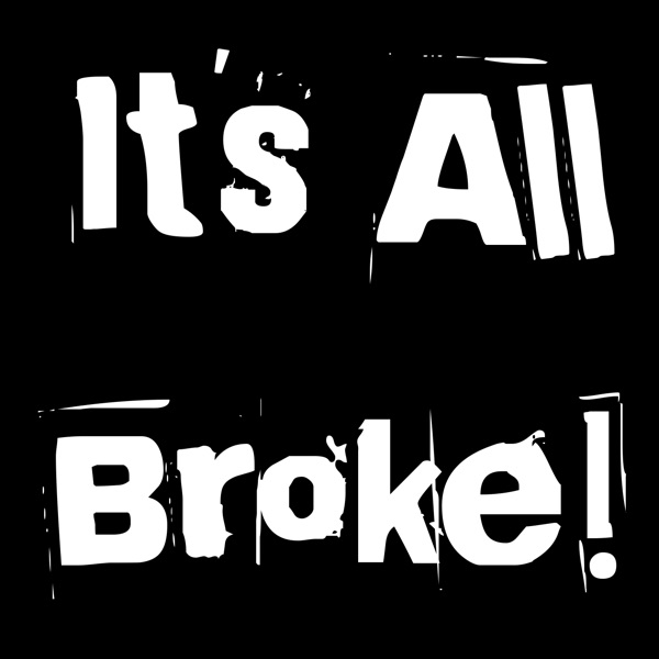 It's All Broke