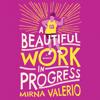 Mirna Valerio - A Beautiful Work in Progress (Unabridged)  artwork