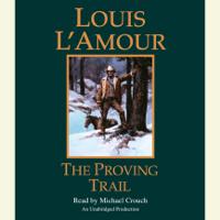 The Proving Trail: A Novel (Unabridged)