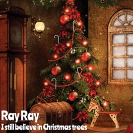 i still believe in christmas trees single ray ray - Believe Christmas Song