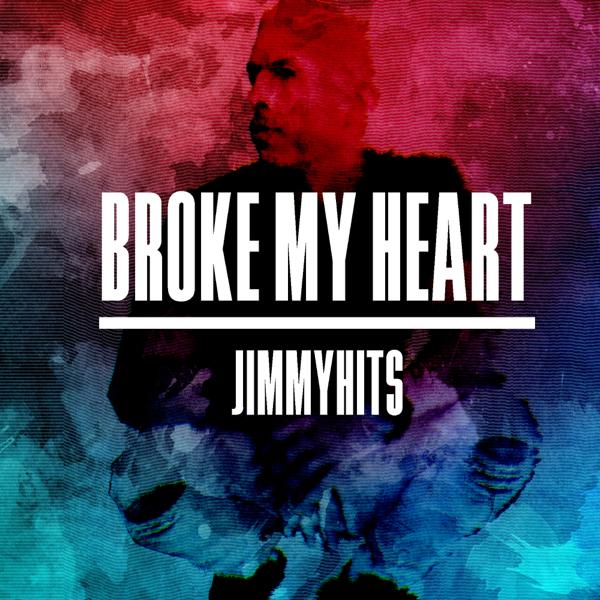 Broke My Heart - Single by Jimmy Hits