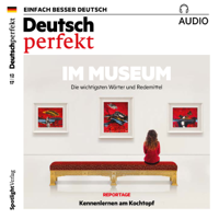Deutsch perfekt Audio. 12/2017: Deutsch lernen Audio - Im Museum